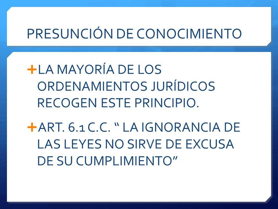 PRESUNCIÓN DE CONOCIMIENTO  LA MAYORÍA DE LOS ORDENAMIENTOS JURÍDICOS RECOGEN ESTE PRINCIPIO.