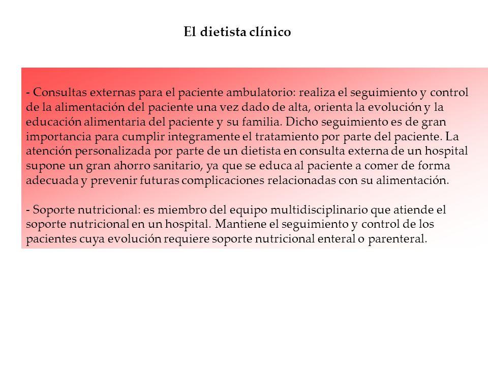 - Consultas externas para el paciente ambulatorio: realiza el seguimiento y control de la alimentación del paciente una vez dado de alta, orienta la e