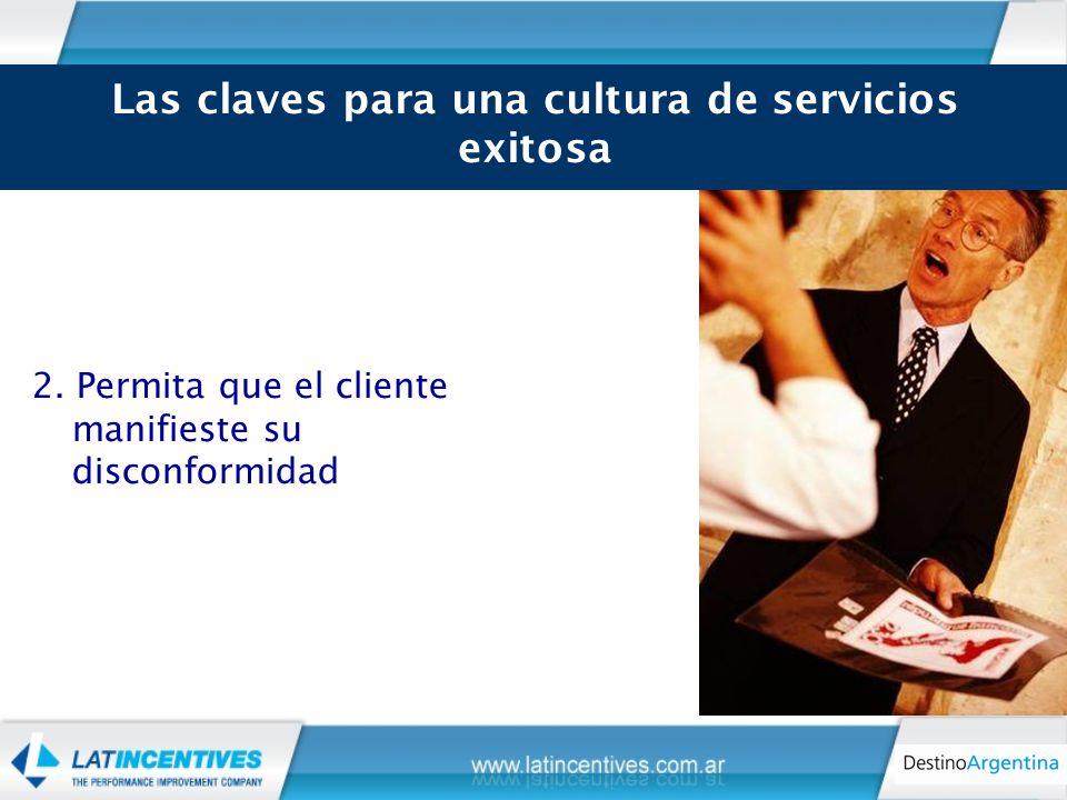 2. Permita que el cliente manifieste su disconformidad Las claves para una cultura de servicios exitosa