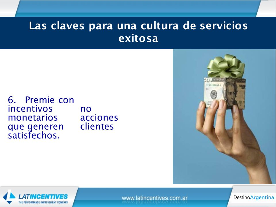 6. Premie con incentivos no monetarios acciones que generen clientes satisfechos.
