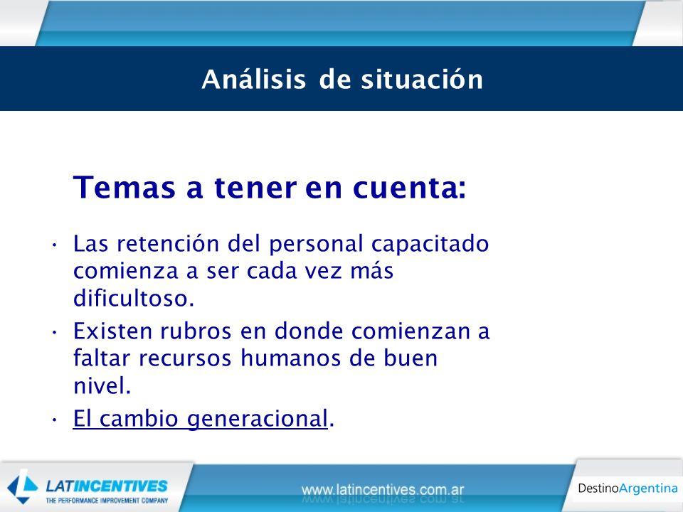 Análisis de Situación Temas a tener en cuenta: Las retención del personal capacitado comienza a ser cada vez más dificultoso.