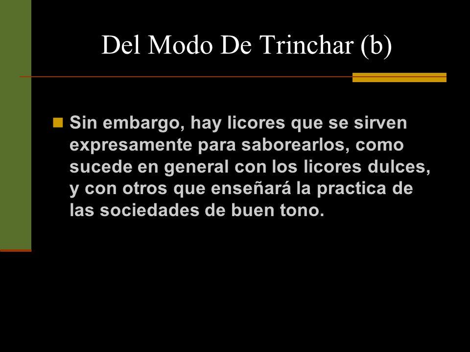 Del Modo De Trinchar (b) No pongamos nunca en el vaso o en la copa mayor cantidad de licor o de agua, que aquella que vayamos a tomar de una vez.