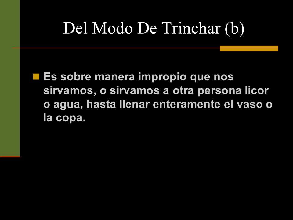 Del Modo De Trinchar (b) Sin embargo, hay licores que se sirven expresamente para saborearlos, como sucede en general con los licores dulces, y con otros que enseñará la practica de las sociedades de buen tono.