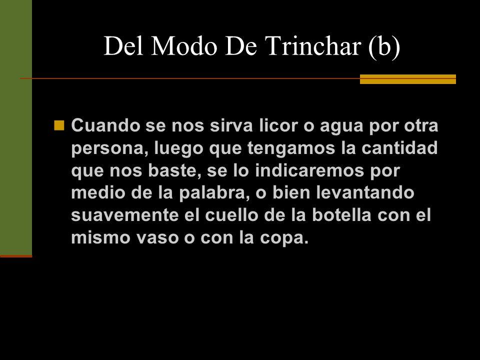 Del Modo De Trinchar (b) Es sobre manera impropio que nos sirvamos, o sirvamos a otra persona licor o agua, hasta llenar enteramente el vaso o la copa.