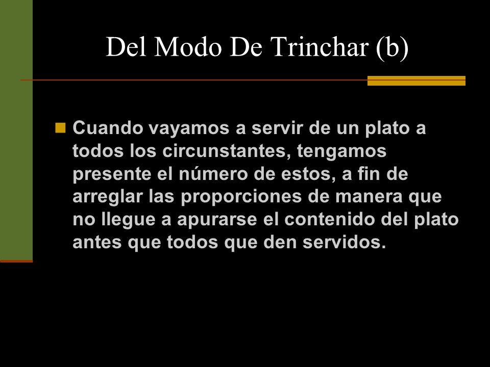 Del Modo De Trinchar (b) Jamás tomemos la comida del original haciéndola pasar por la orilla del plato, ya sea que usemos para ello del tenedor y el cuchillo, o de la cuchara.