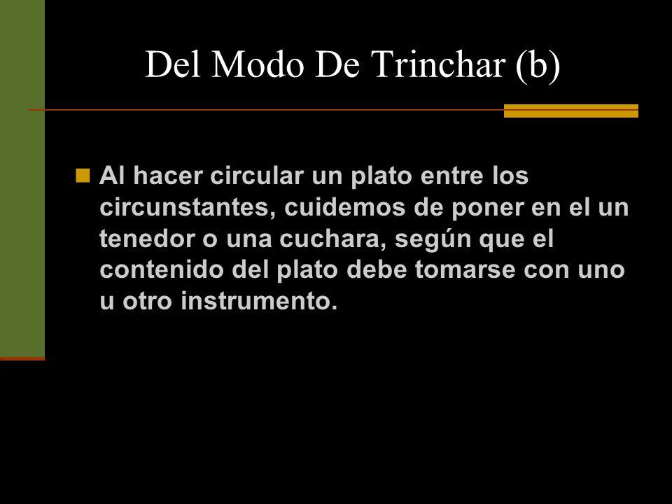 Del Modo De Trinchar (b) Al hacer circular un plato entre los circunstantes, cuidemos de poner en el un tenedor o una cuchara, según que el contenido del plato debe tomarse con uno u otro instrumento.
