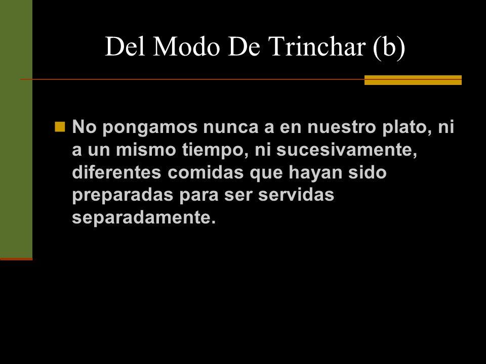 Del Modo De Trinchar (b) Siempre que pidamos algo a una persona que se encuentre en la mesa, emplearemos una frase atenta, como hágame usted el favor, tenga usted la bondad, etc.