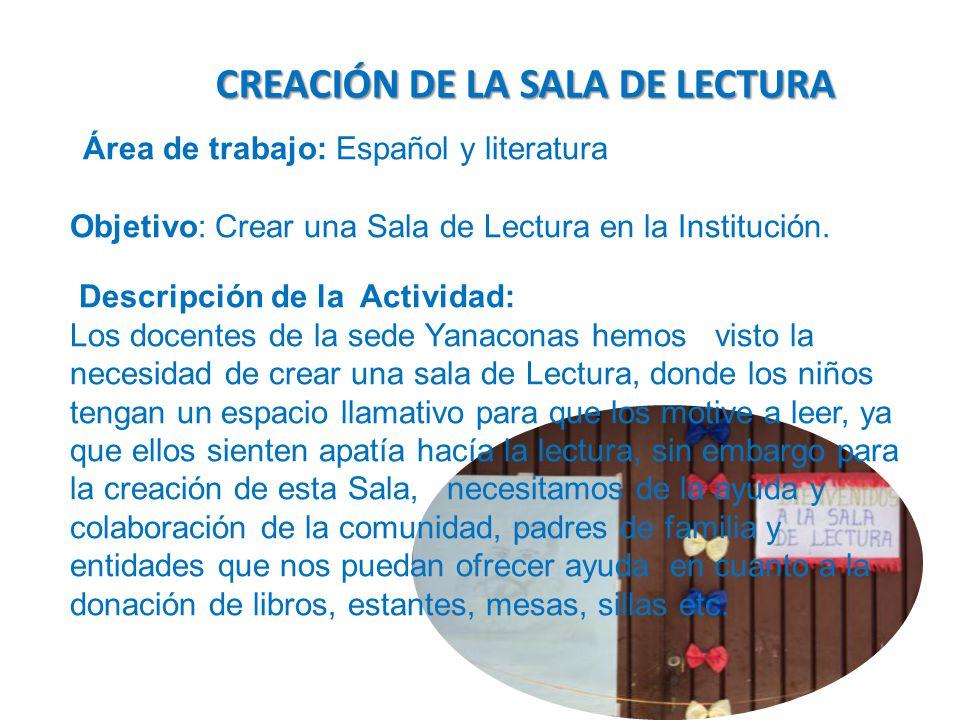 Área de trabajo: Español y literatura Objetivo: Crear una Sala de Lectura en la Institución.