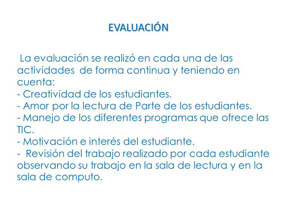 La evaluación se realizó en cada una de las actividades de forma continua y teniendo en cuenta: - Creatividad de los estudiantes.