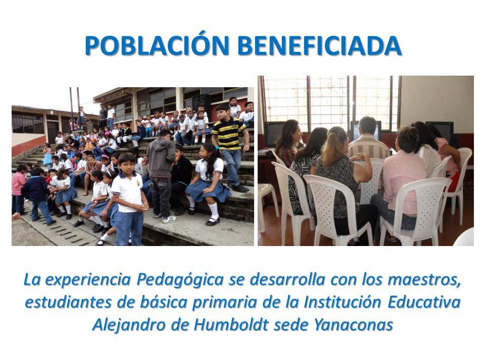 POBLACIÓN BENEFICIADA La experiencia Pedagógica se desarrolla con los maestros, estudiantes de básica primaria de la Institución Educativa Alejandro de Humboldt sede Yanaconas