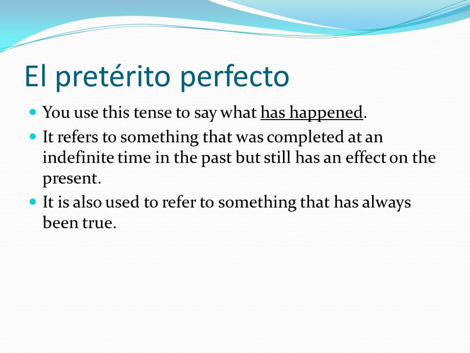 El pretérito perfecto You use this tense to say what has happened.