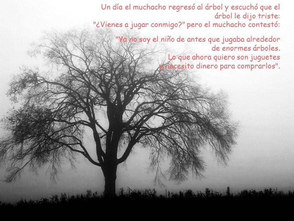 Un día el muchacho regresó al árbol y escuchó que el árbol le dijo triste:
