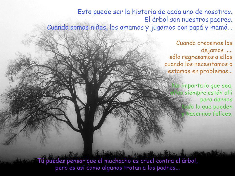 Esta puede ser la historia de cada uno de nosotros. El árbol son nuestros padres. Cuando somos niños, los amamos y jugamos con papá y mamá... Tú puede