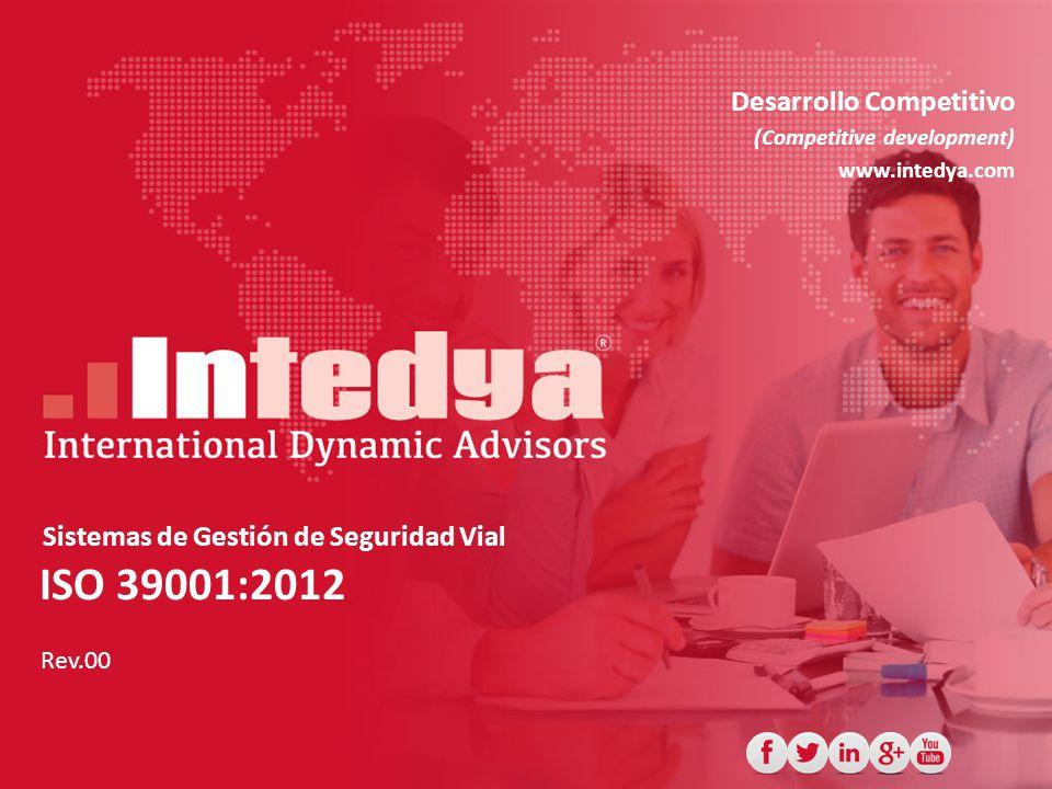 ISO 39001:2012 Desarrollo Competitivo (Competitive development) www.intedya.com Rev.00 Sistemas de Gestión de Seguridad Vial