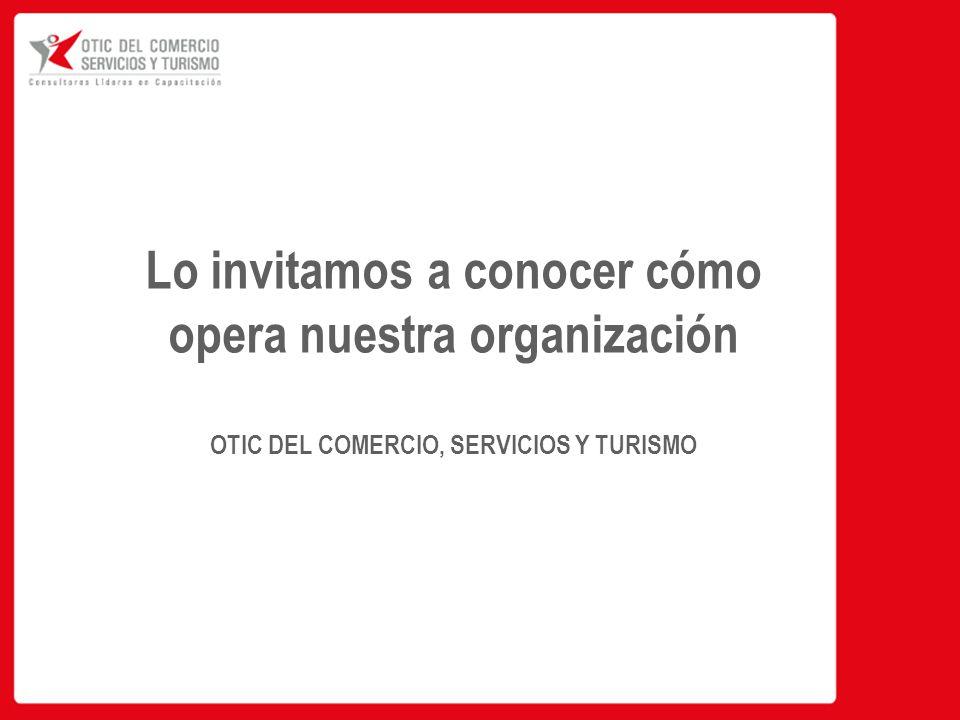 Lo invitamos a conocer cómo opera nuestra organización OTIC DEL COMERCIO, SERVICIOS Y TURISMO