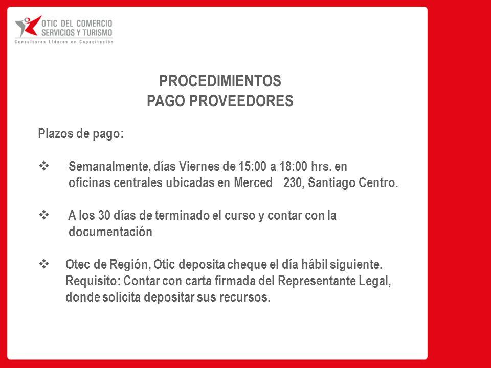 PROCEDIMIENTOS PAGO PROVEEDORES Plazos de pago:  Semanalmente, días Viernes de 15:00 a 18:00 hrs.