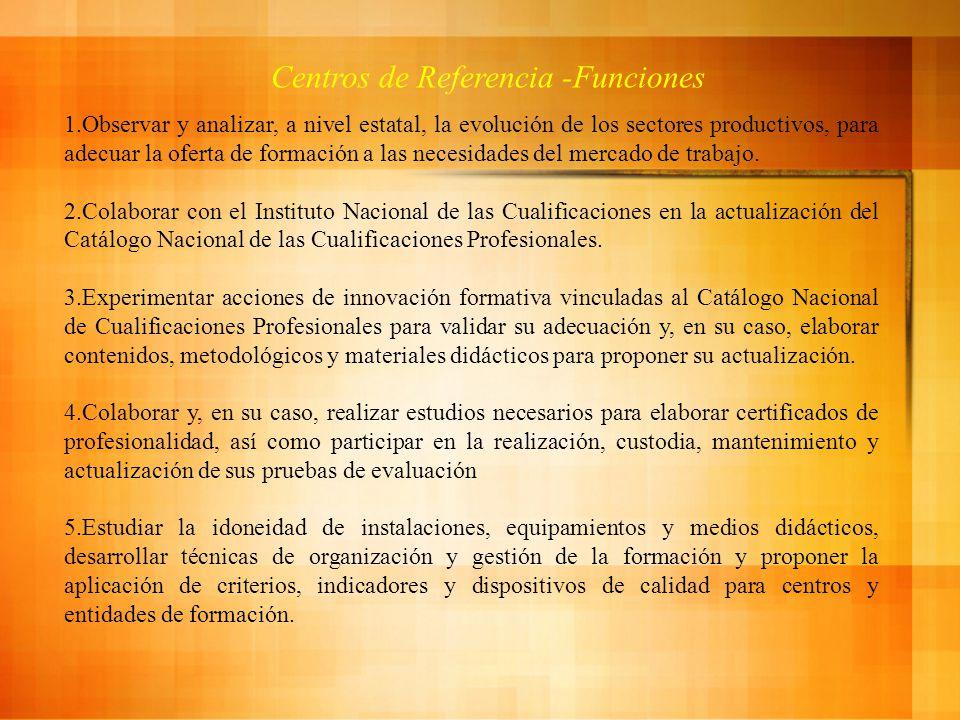 Centros de Referencia -Funciones 1.Observar y analizar, a nivel estatal, la evolución de los sectores productivos, para adecuar la oferta de formación a las necesidades del mercado de trabajo.