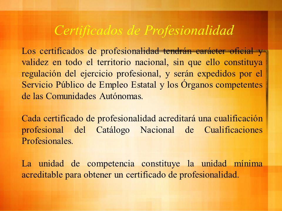 Certificados de Profesionalidad Los certificados de profesionalidad tendrán carácter oficial y validez en todo el territorio nacional, sin que ello constituya regulación del ejercicio profesional, y serán expedidos por el Servicio Público de Empleo Estatal y los Órganos competentes de las Comunidades Autónomas.