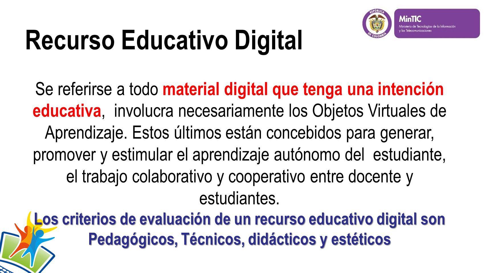 Recurso Educativo Digital Se referirse a todo material digital que tenga una intención educativa, involucra necesariamente los Objetos Virtuales de Aprendizaje.