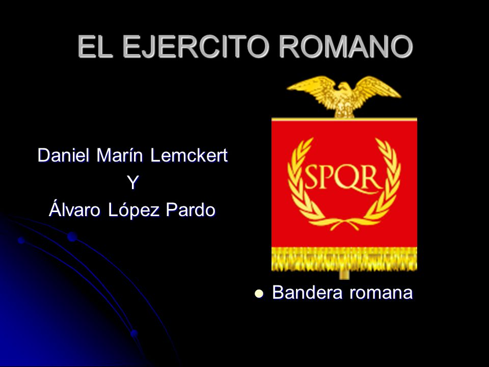 EL EJERCITO ROMANO Daniel Marín Lemckert Y Álvaro López Pardo Bandera romana Bandera romana