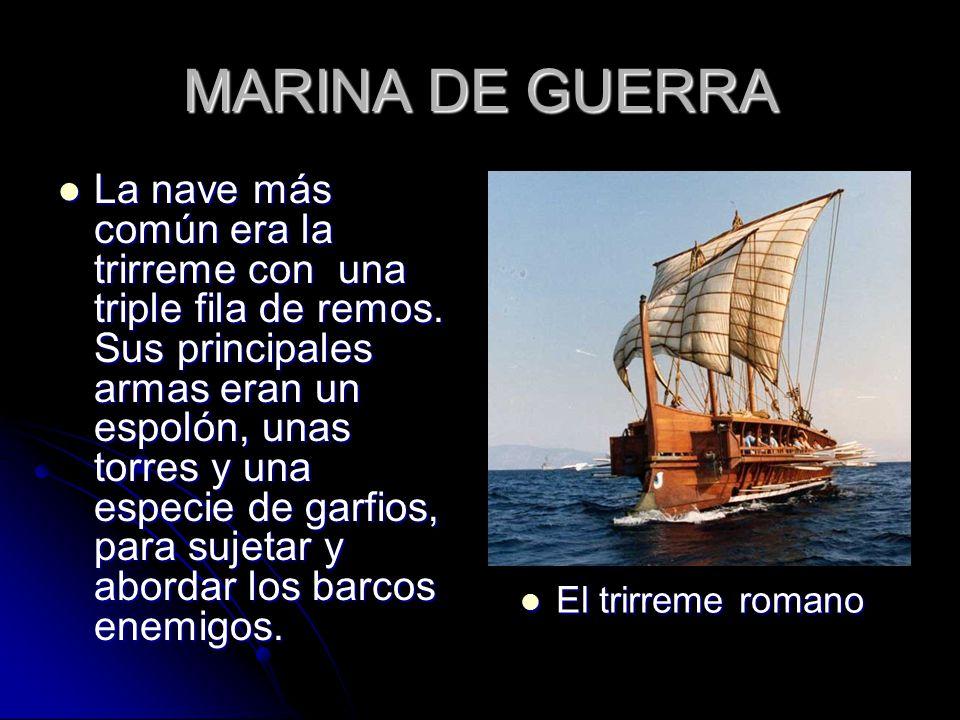 MARINA DE GUERRA La nave más común era la trirreme con una triple fila de remos.