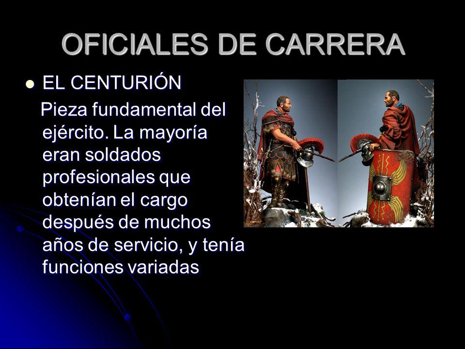 OFICIALES DE CARRERA EL CENTURIÓN EL CENTURIÓN Pieza fundamental del ejército.