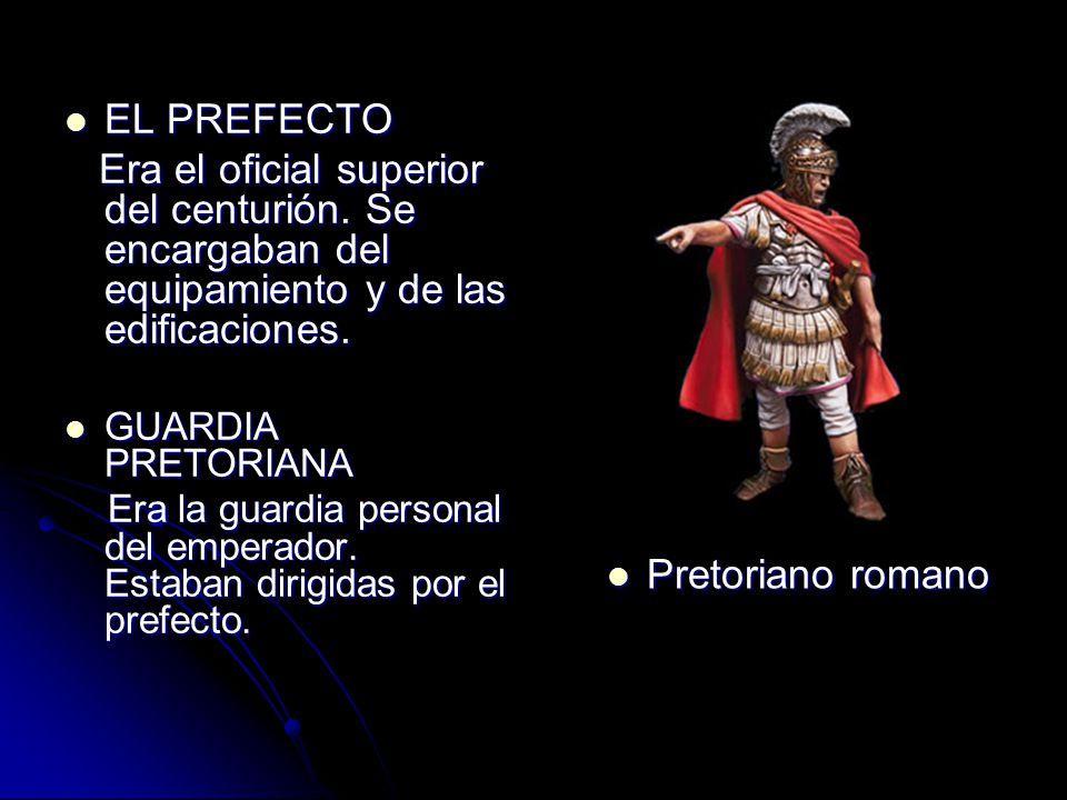 EL PREFECTO EL PREFECTO Era el oficial superior del centurión.