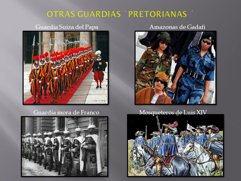 Guardia Suiza del PapaAmazonas de Gadafi Guardia mora de Franco Mosqueteros de Luis XIV