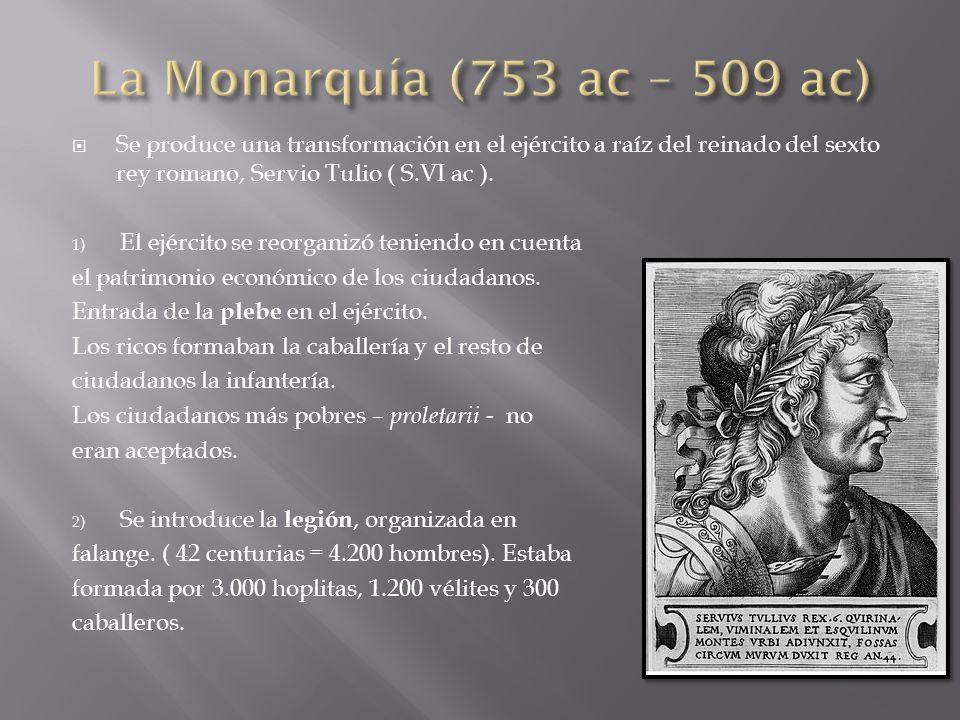  Se produce una transformación en el ejército a raíz del reinado del sexto rey romano, Servio Tulio ( S.VI ac ).