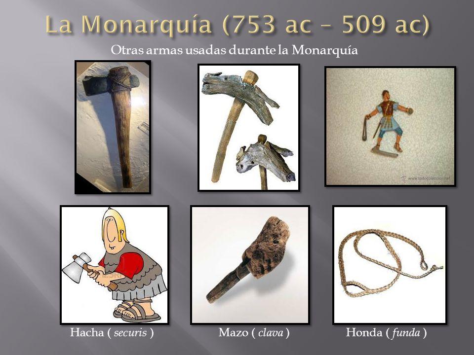 Otras armas usadas durante la Monarquía Hacha ( securis ) Mazo ( clava )Honda ( funda )