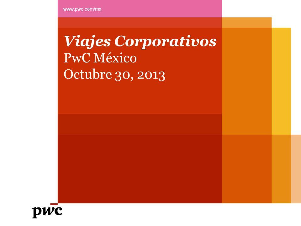 Assurance, TLS y Advisory Reconversión de nuestro negocio Viajes Corporativos PwC México Octubre 30, 2013 www.pwc.com/mx