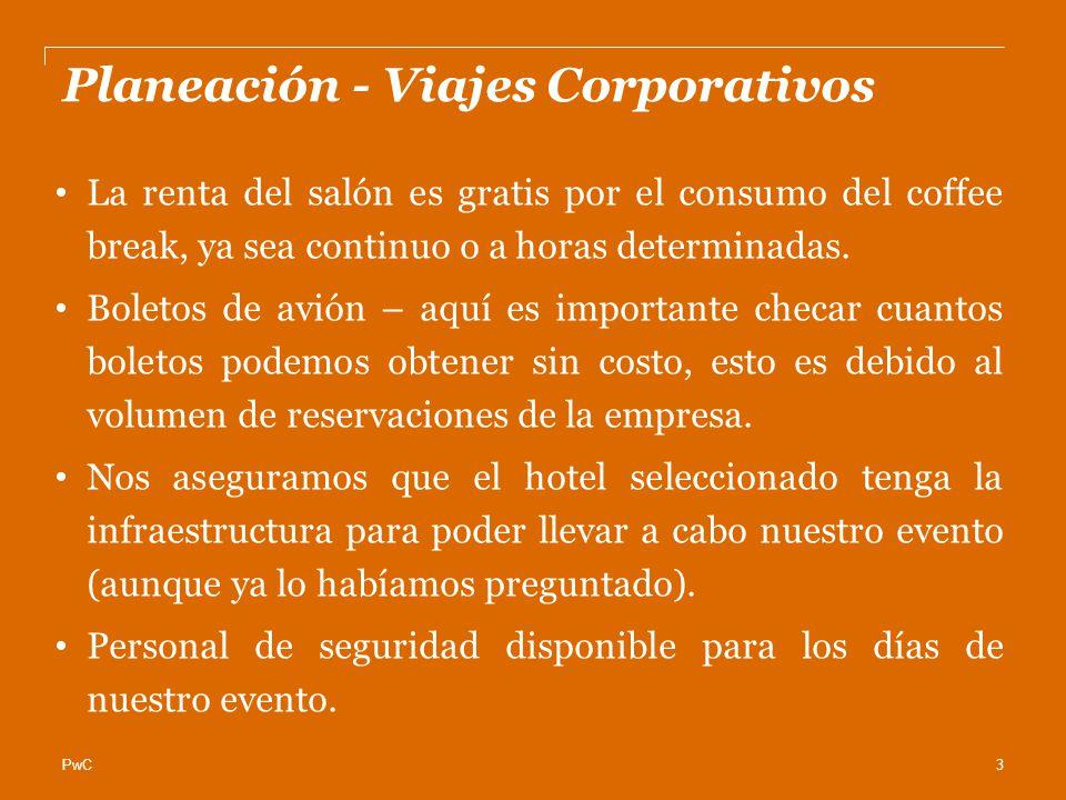 PwC Planeación - Viajes Corporativos Lo primero que debemos tener claro es, que es lo que quieren mis jefes de este evento.