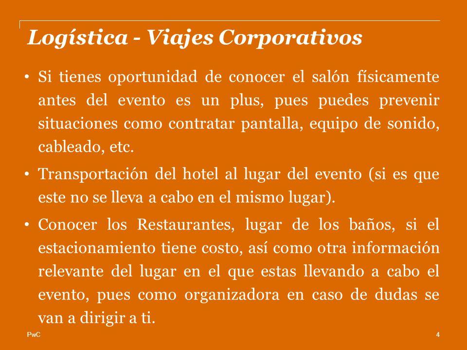 PwC Logística - Viajes Corporativos Si tienes oportunidad de conocer el salón físicamente antes del evento es un plus, pues puedes prevenir situaciones como contratar pantalla, equipo de sonido, cableado, etc.