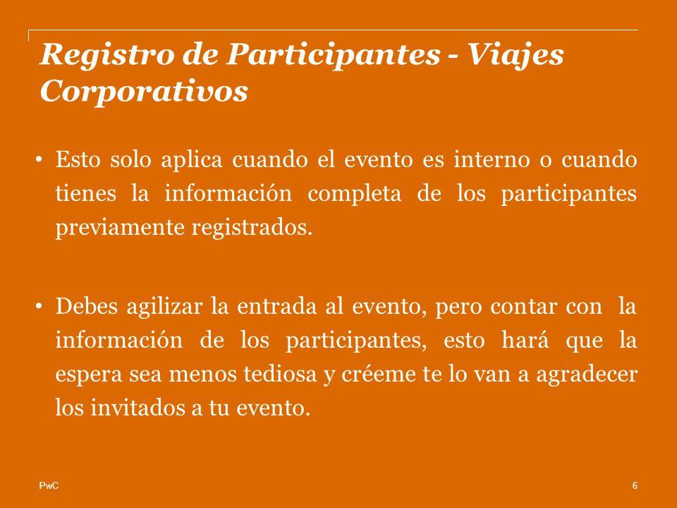 PwC Registro de Participantes - Viajes Corporativos Esto solo aplica cuando el evento es interno o cuando tienes la información completa de los participantes previamente registrados.