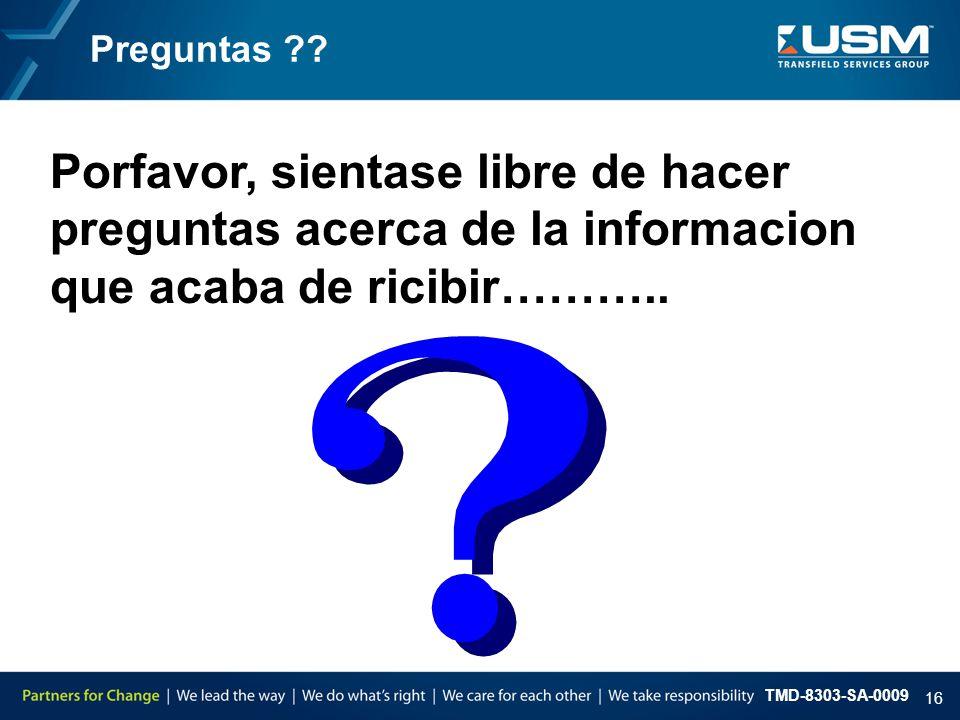 TMD-8303-SA-0009 16 Preguntas ?? Porfavor, sientase libre de hacer preguntas acerca de la informacion que acaba de ricibir………..