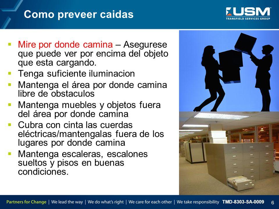 TMD-8303-SA-0009 6 Como preveer caidas  Mire por donde camina – Asegurese que puede ver por encima del objeto que esta cargando.  Tenga suficiente i