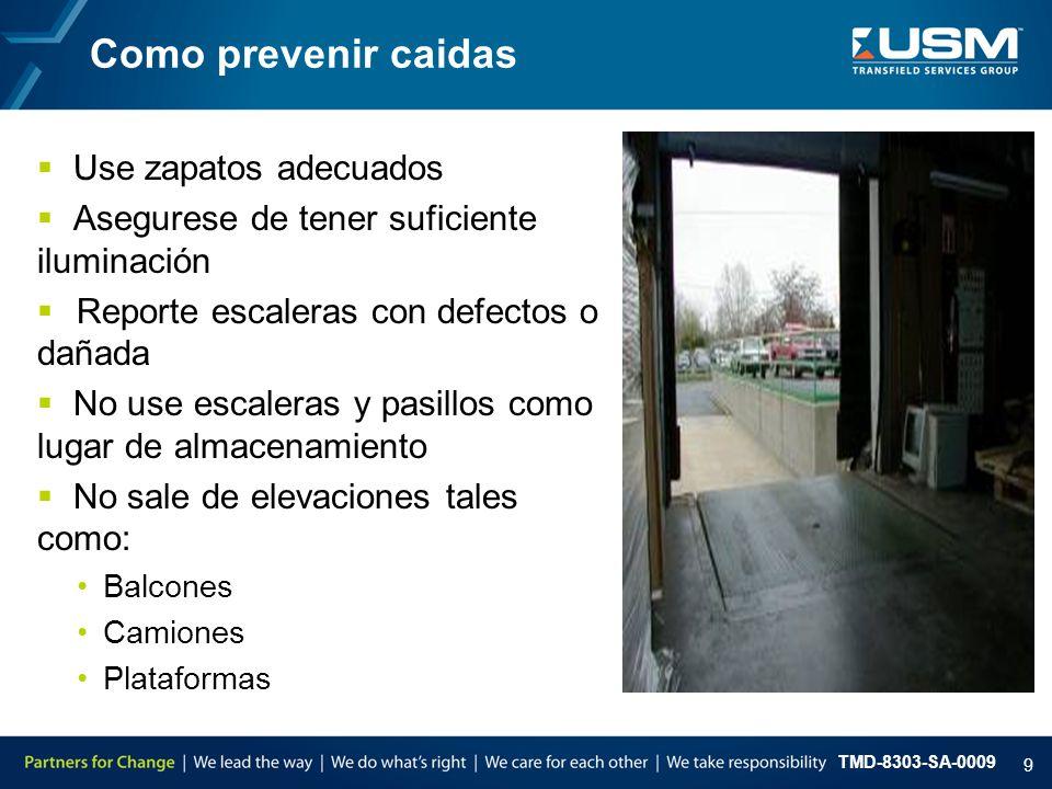 TMD-8303-SA-0009 9 Como prevenir caidas  Use zapatos adecuados  Asegurese de tener suficiente iluminación  Reporte escaleras con defectos o dañada