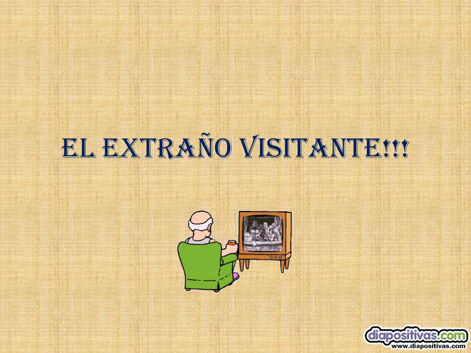 EL EXTRAÑO VISITANTE  !!!