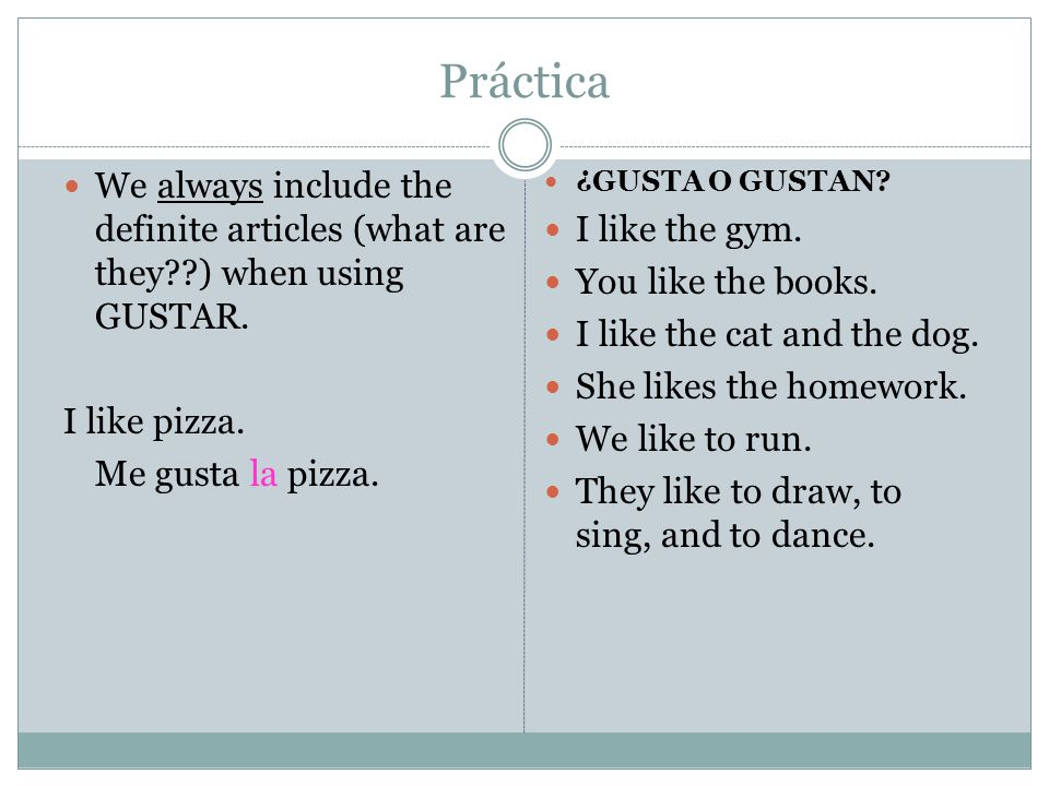 Práctica We always include the definite articles (what are they ) when using GUSTAR.
