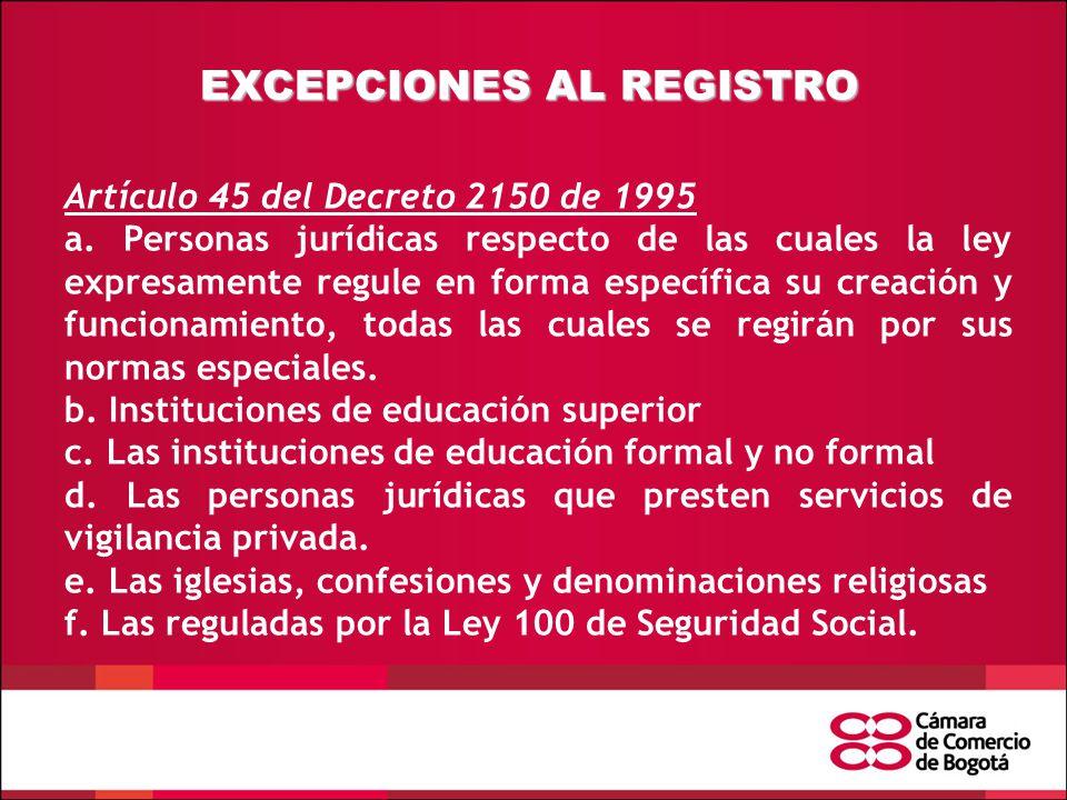 EXCEPCIONES AL REGISTRO Artículo 45 del Decreto 2150 de 1995 a.