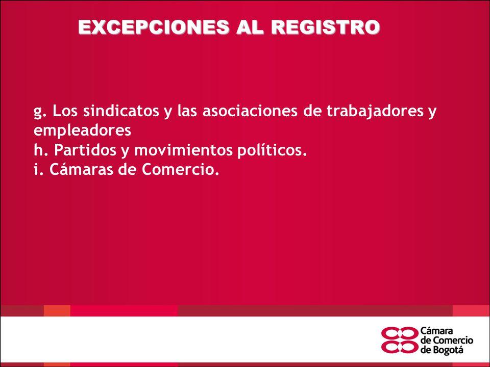 EXCEPCIONES AL REGISTRO g.Los sindicatos y las asociaciones de trabajadores y empleadores h.