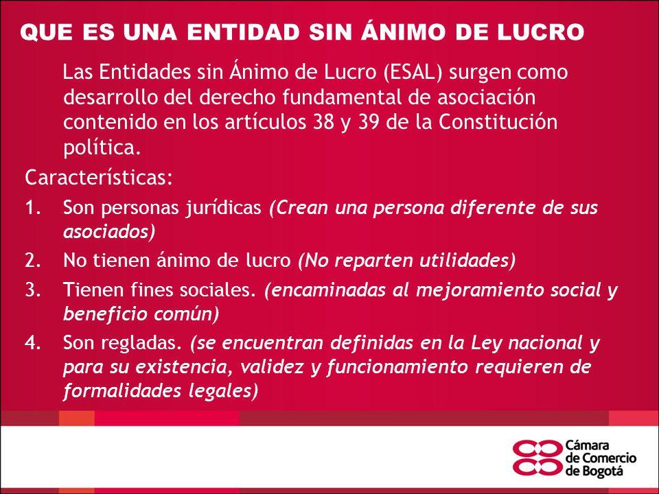 QUE ES UNA ENTIDAD SIN ÁNIMO DE LUCRO Las Entidades sin Ánimo de Lucro (ESAL) surgen como desarrollo del derecho fundamental de asociación contenido en los artículos 38 y 39 de la Constitución política.