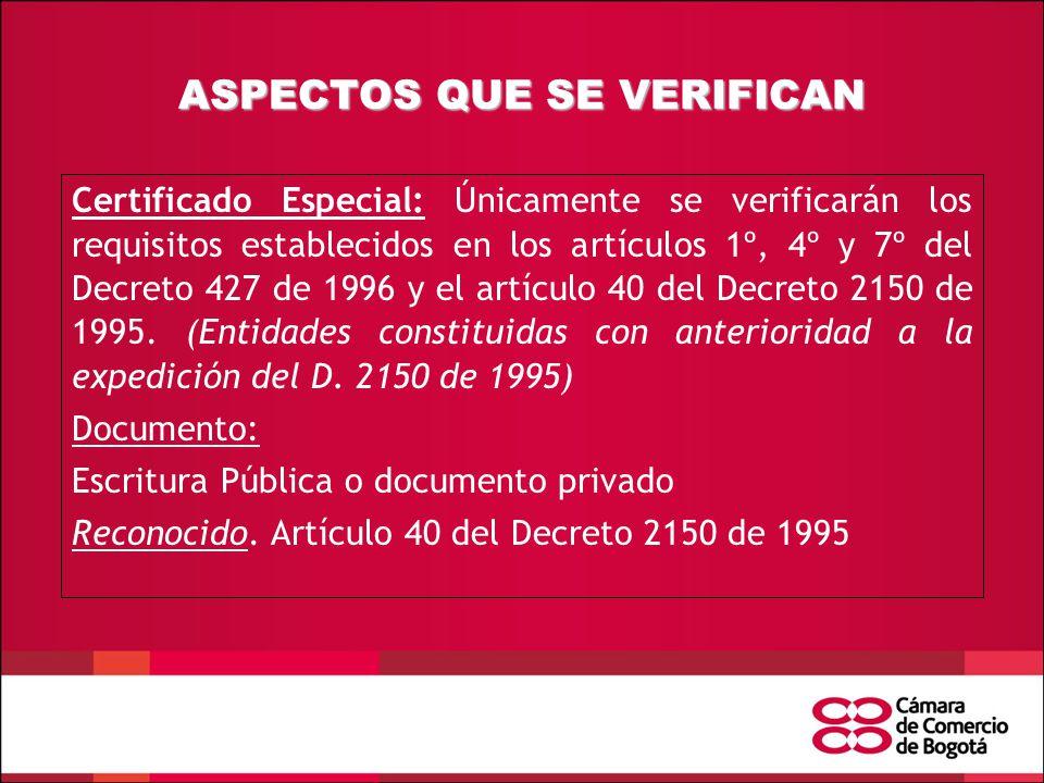 ASPECTOS QUE SE VERIFICAN Certificado Especial: Únicamente se verificarán los requisitos establecidos en los artículos 1º, 4º y 7º del Decreto 427 de 1996 y el artículo 40 del Decreto 2150 de 1995.