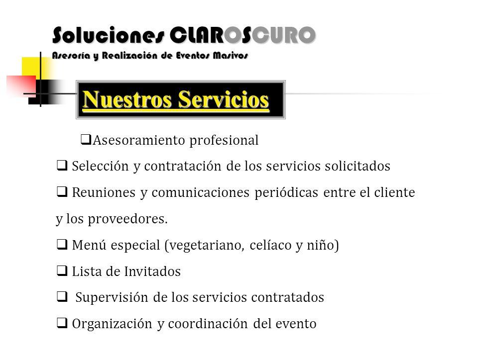Soluciones CLAROSCURO Asesoría y Realización de Eventos Masivos Nuestros Servicios  Asesoramiento profesional  Selección y contratación de los servicios solicitados  Reuniones y comunicaciones periódicas entre el cliente y los proveedores.
