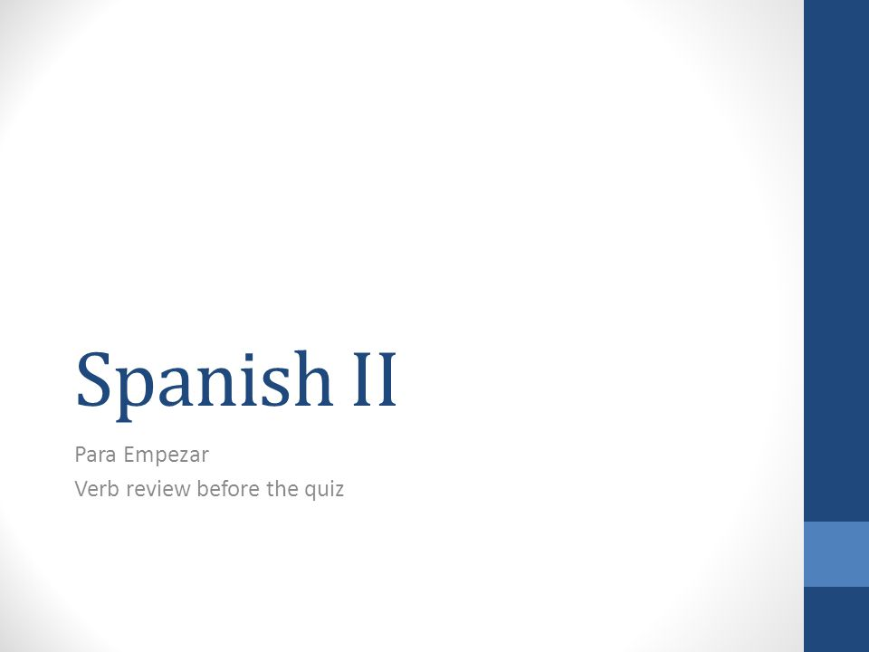 Spanish II Para Empezar Verb review before the quiz