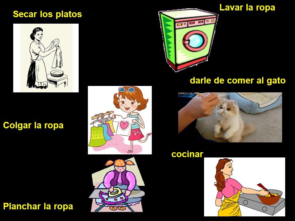 Secar los platos Colgar la ropa Planchar la ropa Lavar la ropa darle de comer al gato cocinar