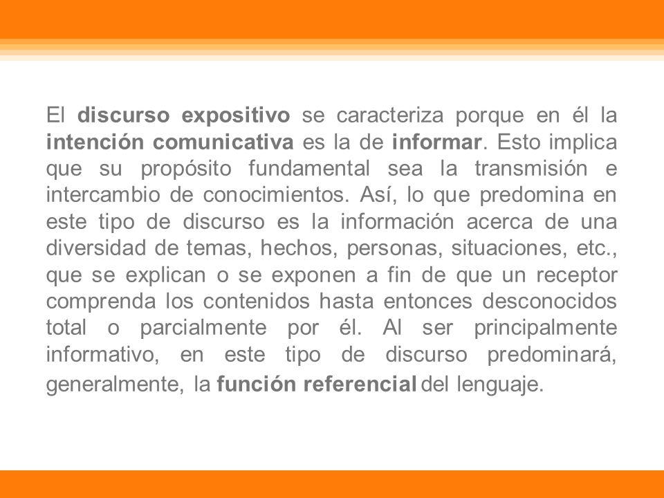 El discurso expositivo se caracteriza porque en él la intención comunicativa es la de informar.