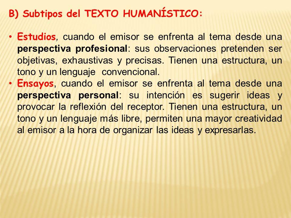 B) Subtipos del TEXTO HUMANÍSTICO: Estudios, cuando el emisor se enfrenta al tema desde una perspectiva profesional: sus observaciones pretenden ser objetivas, exhaustivas y precisas.