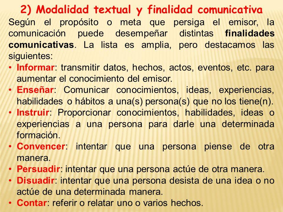 2) Modalidad textual y finalidad comunicativa Según el propósito o meta que persiga el emisor, la comunicación puede desempeñar distintas finalidades comunicativas.