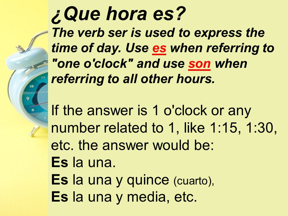 ¿Que hora es. The verb ser is used to express the time of day.